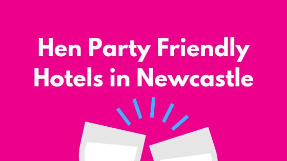 Hen Party Friendly Hotels in Newcastle