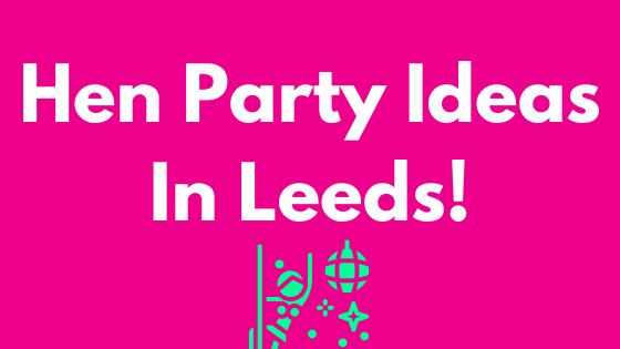hen party ideas in leeds